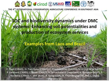 SOC <strong>and</strong> biodiversity dynamics under DMC systems: Enhancing soil potentialities <strong>and</strong> <strong>production</strong> of ecosystem services Examples from Laos <strong>and</strong> Brazil F. Tivet.