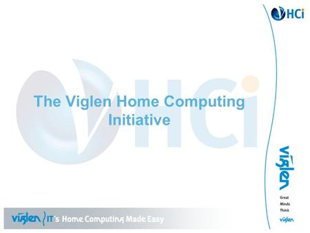 The Viglen Home Computing Initiative. Viglen Home Computing Initiative (HCI) What is HCI? How does HCI work? What are the benefits for the Employee and.