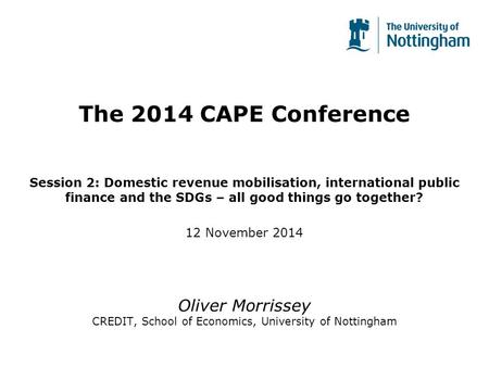 The 2014 CAPE Conference Session 2: Domestic revenue mobilisation, international public finance and the SDGs – all good things go together? 12 November.