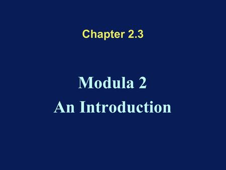 Chapter 2.3 Modula 2 An Introduction. Summary First example Terminal symbols Comments Data –Constants –Variables Actions –Assignment statement –Control.