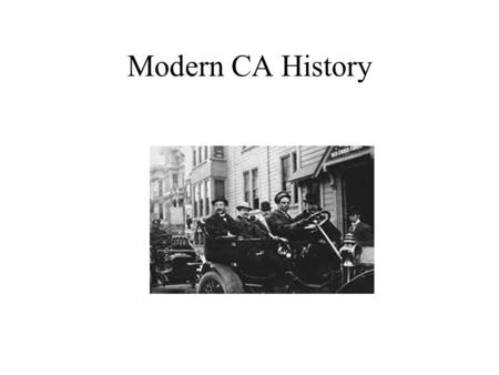 Modern CA History The Progressive Era Early 1900s SF run by Ruef machine Progressives: A middle class reform movement 1911-1917 Governor Hiram Johnson.