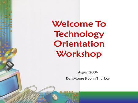 August 2004 Dan Moore & John Thurlow. Technology Model – how our curriculum drives the technology instruction Scheduling Model – a flexible approach to.