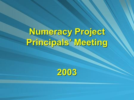 Numeracy Project Principals' Meeting 2003 Programme Outline History of project Participation Agreement Principal's role Selecting a lead teacher Teacher.