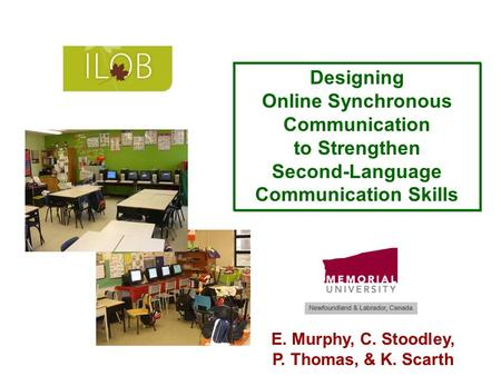 Designing Online Synchronous Communication to Strengthen Second-Language Communication Skills E. Murphy, C. Stoodley, P. Thomas, & K. Scarth.