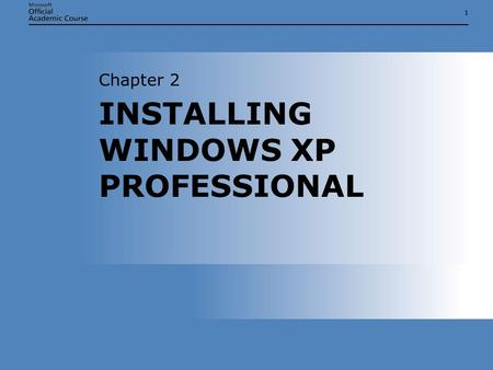 11 INSTALLING WINDOWS XP PROFESSIONAL Chapter 2. Chapter 2: INSTALLING WINDOWS XP PROFESSIONAL2 OVERVIEW  Install Windows XP Professional  Upgrade from.