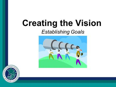 Creating the Vision Establishing Goals. Visioning One of the most important things to do in the preparation stage is to VISUALIZE things in your mind.