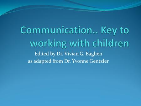 Edited by Dr. Vivian G. Baglien as adapted from Dr. Yvonne Gentzler.