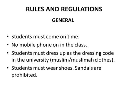 RULES AND REGULATIONS GENERAL Students must come on time. No mobile phone on in the class. Students must dress up as the dressing code in the university.