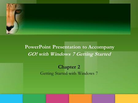 ' {] PowerPoint Presentation to Accompany GO! with Windows 7 Getting Started Chapter 2 Getting Started with Windows 7.