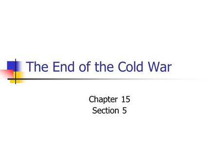 The End of the Cold War Chapter 15 Section 5. Inferior Russian Economy The USSR emerged from WWII as a superpower Soviet Union controlled many E. European.