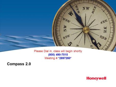 Compass 2.0 Please Dial in, class will begin shortly (800) 490-7515 Meeting # *2897260*