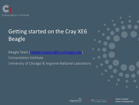 Getting started on the Cray XE6 Beagle Beagle Team Computation.