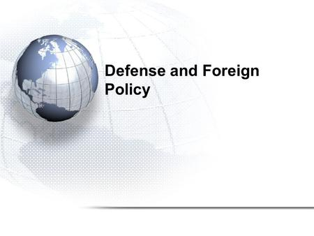 Defense and Foreign Policy. The U.S. vs. the Soviet Union Conventional conflicts include: –the Korean Conflict –Vietnam –Afghanistan Nuclear Arms Race.