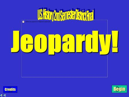 Begin Credits Jeopardy! $100 $200 $300 $400 $500 The1930sWWIIWomenPostWWIIMiscThe1920's.