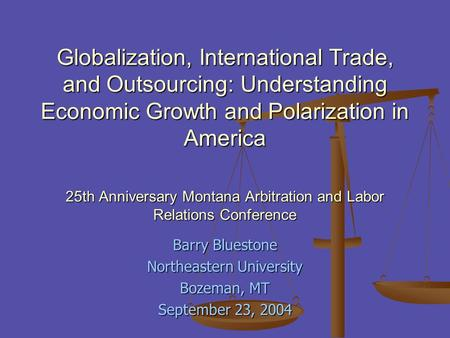 Globalization, International Trade, and Outsourcing: Understanding Economic Growth and Polarization in America 25th Anniversary Montana Arbitration and.