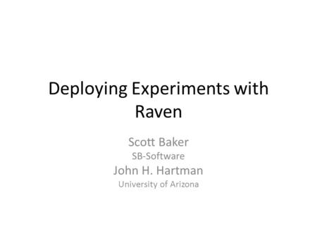 Deploying Experiments with Raven Scott Baker SB-Software John H. Hartman University of Arizona.