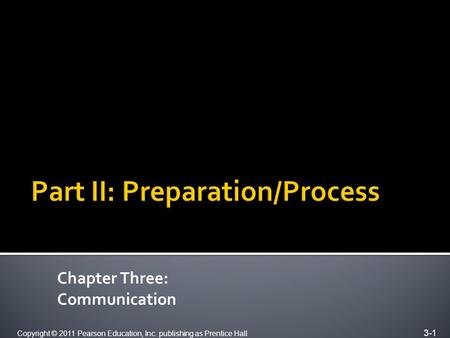 Copyright © 2011 Pearson Education, Inc. publishing as Prentice Hall 3-1 Chapter Three: Communication.