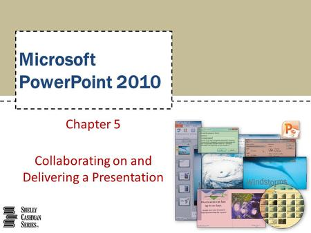 Microsoft PowerPoint 2010 Chapter 5 Collaborating on and Delivering a Presentation.