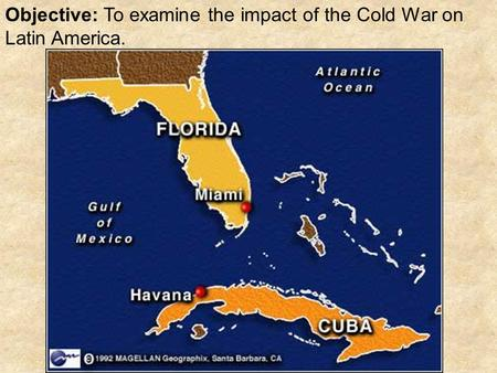 Objective: To examine the impact of the Cold War on Latin America.