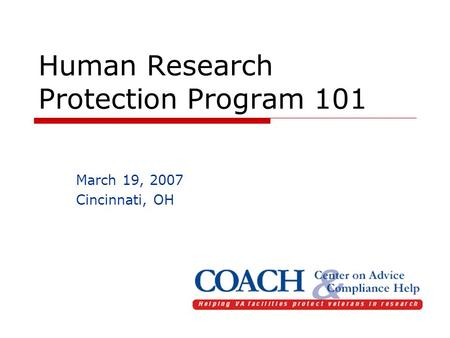 Human Research Protection Program 101 March 19, 2007 Cincinnati, OH.