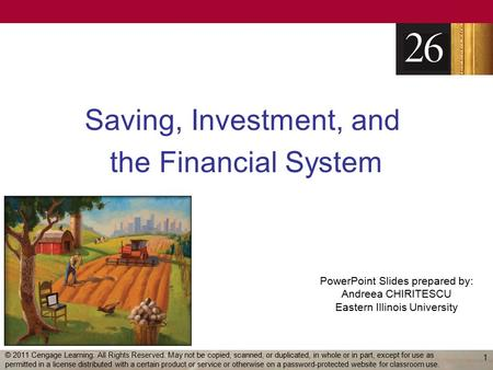 PowerPoint Slides prepared by: Andreea CHIRITESCU Eastern Illinois University Saving, Investment, and the Financial System 1 © 2011 Cengage Learning. All.