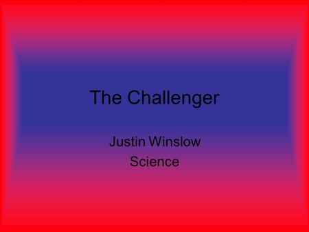 The Challenger Justin Winslow Science. Early History Fell apart 73 seconds after takeoff. Killed all seven crew members. Devastated the United States.