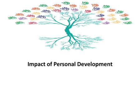 Impact of Personal Development. Set 1 Questions What is your understanding of 'personal' development of teachers? Should CPD aim at personal development.