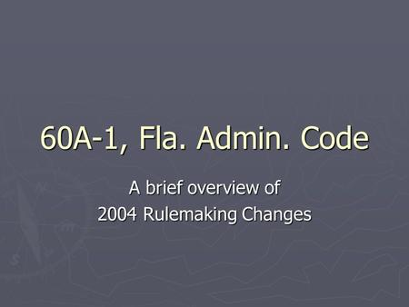 60A-1, Fla. Admin. Code A brief overview of 2004 Rulemaking Changes.