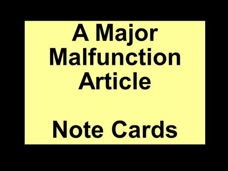 "A Major Malfunction Article Note Cards. ""A Major Malfunction."" The Wichita Eagle Millenium Notebook 1985-89: 1. Print. Source info for Works Cited newspaper."