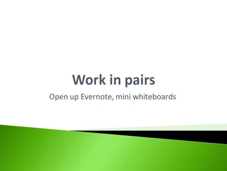 Open up Evernote, mini whiteboards.  2 minutes – write down as many as you can think of.