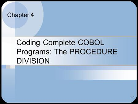 4-1 Coding Complete COBOL Programs: The PROCEDURE DIVISION Chapter 4.