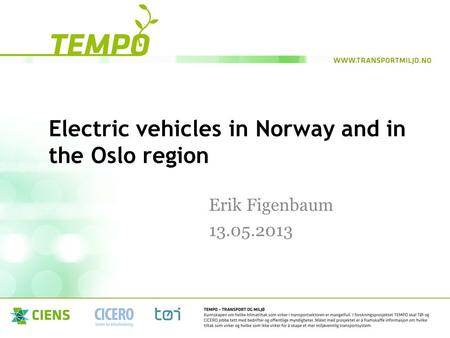 Electric vehicles in Norway and in the Oslo region Erik Figenbaum 13.05.2013.