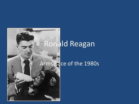 Ronald Reagan Arms Race of the 1980s. Background ( February 6 1911- June 5 2004) 40 th President and 33 rd Governor of California Was a broadcaster and.