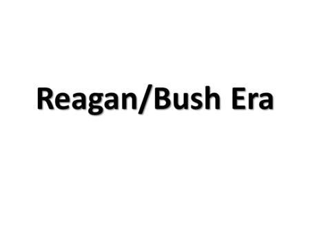 "Reagan/Bush Era. Reagan Domestic Issues ""Supply Side"" economics ""Supply Side"" economics The belief that the cutting of taxes would lead to more investment."