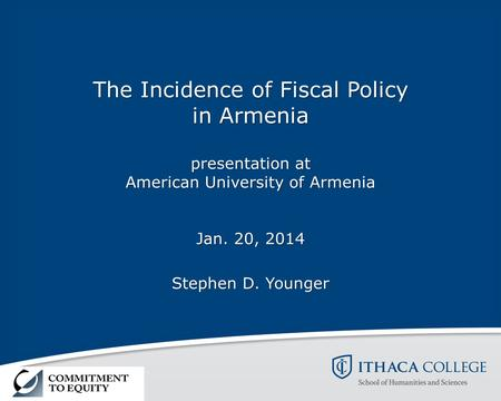 The Incidence of Fiscal Policy in Armenia presentation at American University of Armenia Jan. 20, 2014 Stephen D. Younger.