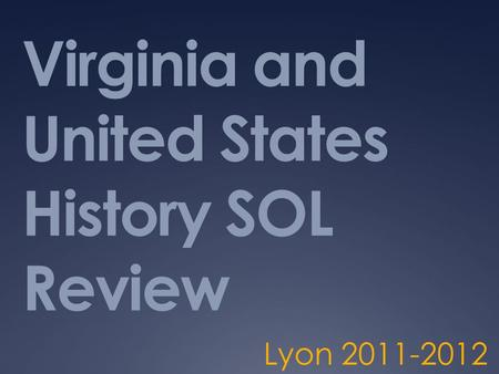 Virginia and United States History SOL Review Lyon 2011-2012.