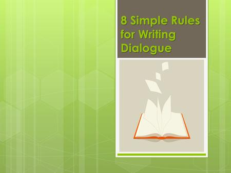 8 Simple Rules for Writing Dialogue. Rule 1  Use a comma between the dialogue and the tag line (the words used to identify the speaker: he said/she.