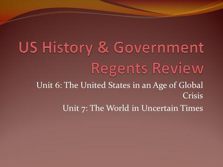 Unit 6: The United States in an Age of Global Crisis Unit 7: The World in Uncertain Times.