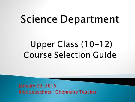 January 29, 2015 Rick Leuschner- Chemistry Teacher.