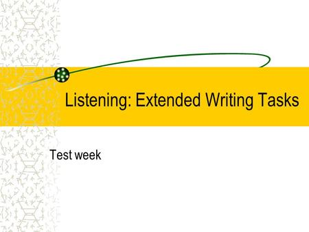 Listening: Extended Writing Tasks Test week. Task 4 (15 marks) The principal has asked you to fill in the parent diary for the website. Complete the parent.
