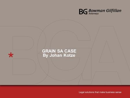 GRAIN SA CASE By Johan Kotze. 2 GRAIN SA'S CASE The issue between the parties: Whether funds donated by The Maize Trust to Grain SA, to be used for Grain.