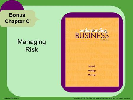 Managing Risk Bonus Chapter C McGraw-Hill/Irwin Copyright © 2013 by The McGraw-Hill Companies, Inc. All rights reserved.