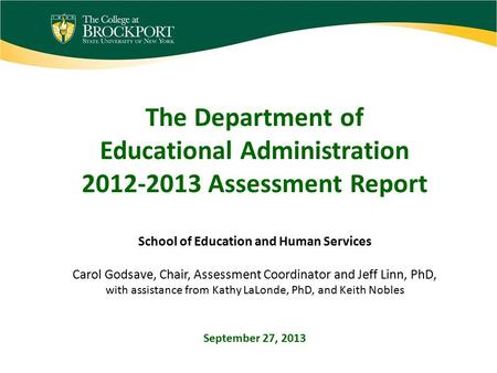 The Department of Educational Administration 2012-2013 Assessment Report School of Education and Human Services Carol Godsave, Chair, Assessment Coordinator.