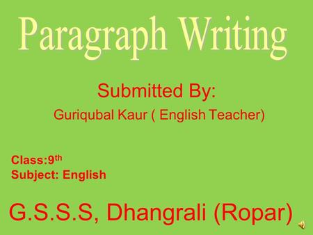 Submitted By: Guriqubal Kaur ( English Teacher) G.S.S.S, Dhangrali (Ropar) Class:9 th Subject: English.