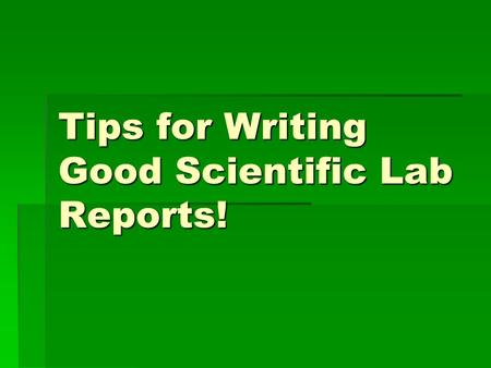 "Tips for Writing Good Scientific Lab Reports!. What makes a good scientific question?  It cannot be answered with ""yes"" or ""no"".  It doesn't use the."