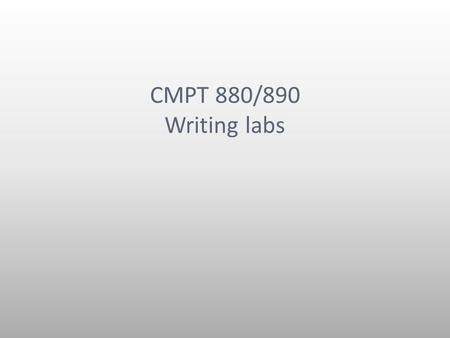 "CMPT 880/890 Writing labs. Outline How to be a better writer Working on mechanics: the, comma Research writing as template The ""problem / motivation /"