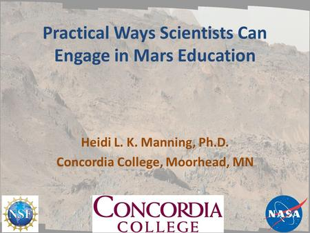 Practical Ways Scientists Can Engage in Mars Education Heidi L. K. Manning, Ph.D. Concordia College, Moorhead, MN.