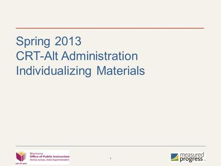 1 Spring 2013 CRT-Alt Administration Individualizing Materials.