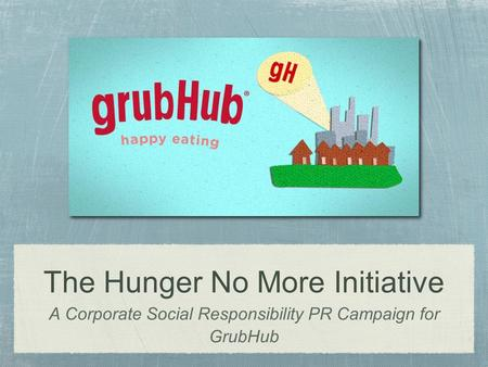 The Hunger No More Initiative A Corporate Social Responsibility PR Campaign for GrubHub.