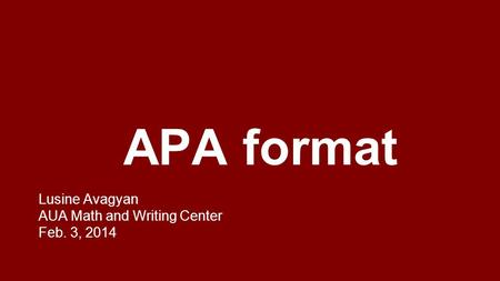Lusine Avagyan AUA Math and Writing Center Feb. 3, 2014